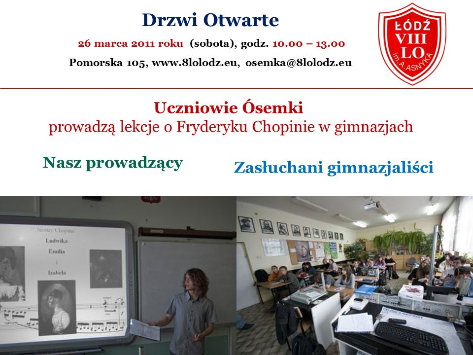 Uczniowie Ósemki prowadzą lekcje o Fryderyku Chopinie w gimnazjach Zasłuchani gimnazjaliści Drzwi Otwarte 26 marca 2011 roku (sobota), godz.