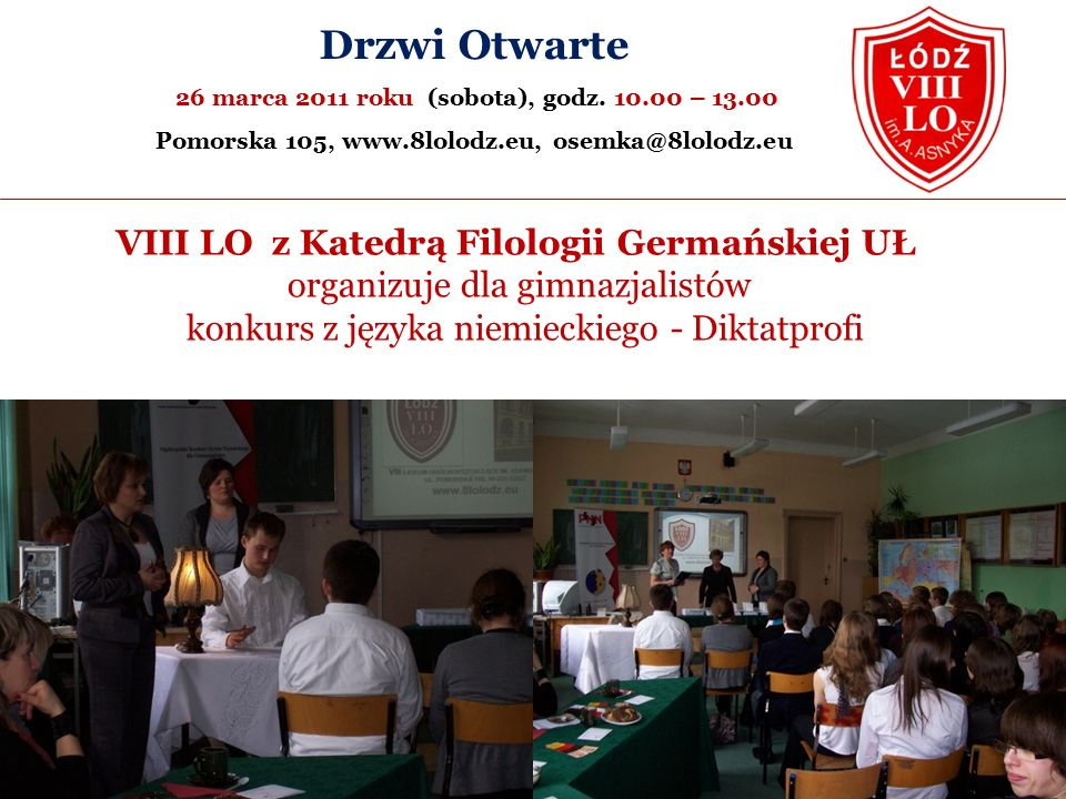 VIII LO z Katedrą Filologii Germańskiej UŁ organizuje dla gimnazjalistów konkurs z języka niemieckiego - Diktatprofi Drzwi Otwarte 26 marca 2011 roku (sobota), godz.