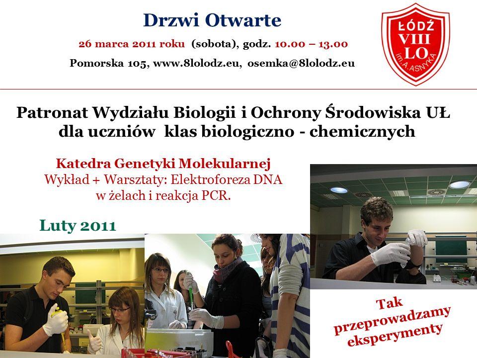 Patronat Wydziału Biologii i Ochrony Środowiska UŁ dla uczniów klas biologiczno - chemicznych Tak przeprowadzamy eksperymenty Drzwi Otwarte 26 marca 2011 roku (sobota), godz.