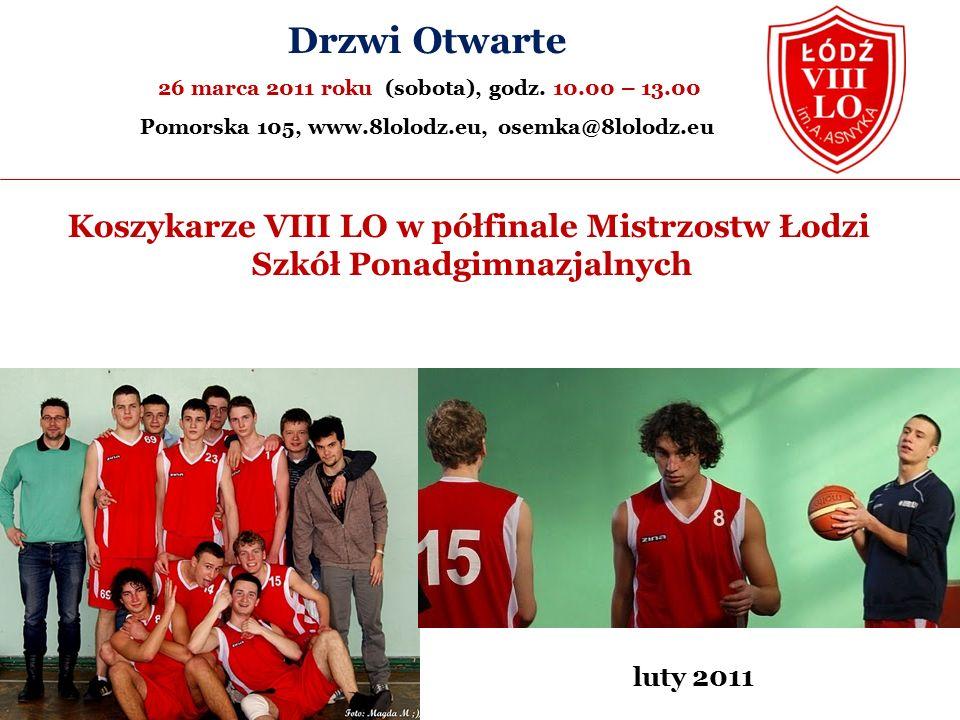 Koszykarze VIII LO w półfinale Mistrzostw Łodzi Szkół Ponadgimnazjalnych Drzwi Otwarte 26 marca 2011 roku (sobota), godz.
