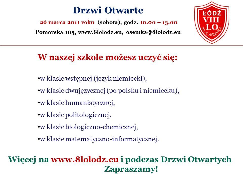W naszej szkole możesz uczyć się: w klasie wstępnej (język niemiecki), w klasie dwujęzycznej (po polsku i niemiecku), w klasie humanistycznej, w klasie politologicznej, w klasie biologiczno-chemicznej, w klasie matematyczno-informatycznej.