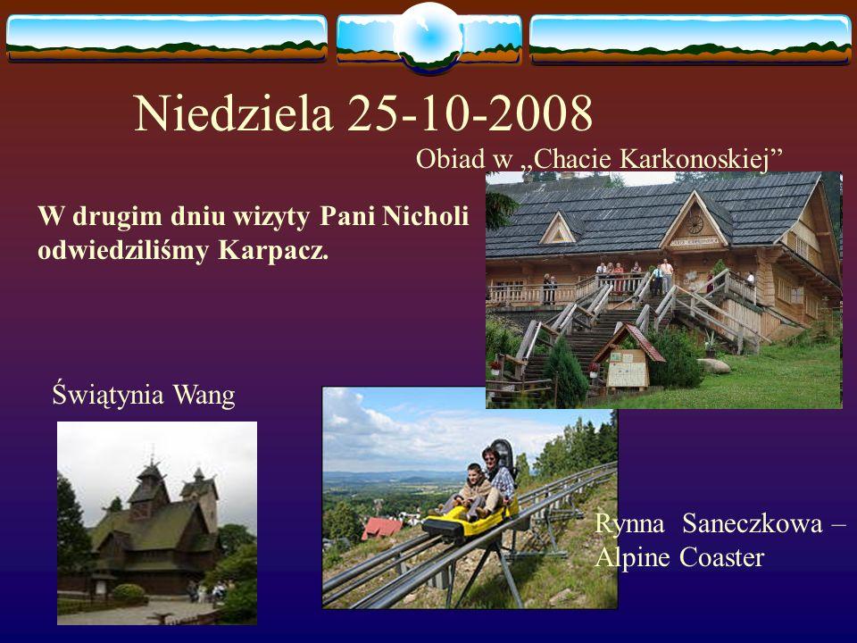 """Niedziela 25-10-2008 W drugim dniu wizyty Pani Nicholi odwiedziliśmy Karpacz. Świątynia Wang Obiad w """"Chacie Karkonoskiej"""" Rynna Saneczkowa – Alpine C"""