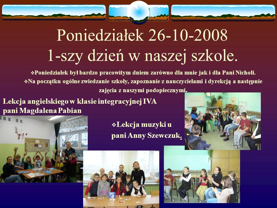 Poniedziałek 26-10-2008 1-szy dzień w naszej szkole.  Poniedziałek był bardzo pracowitym dniem zarówno dla mnie jak i dla Pani Nicholi.  Na początku