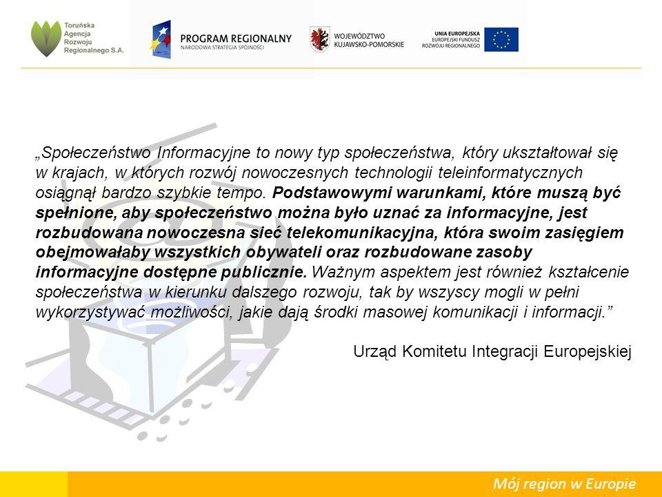 """Mój region w Europie """"Społeczeństwo Informacyjne to nowy typ społeczeństwa, który ukształtował się w krajach, w których rozwój nowoczesnych technologii teleinformatycznych osiągnął bardzo szybkie tempo."""