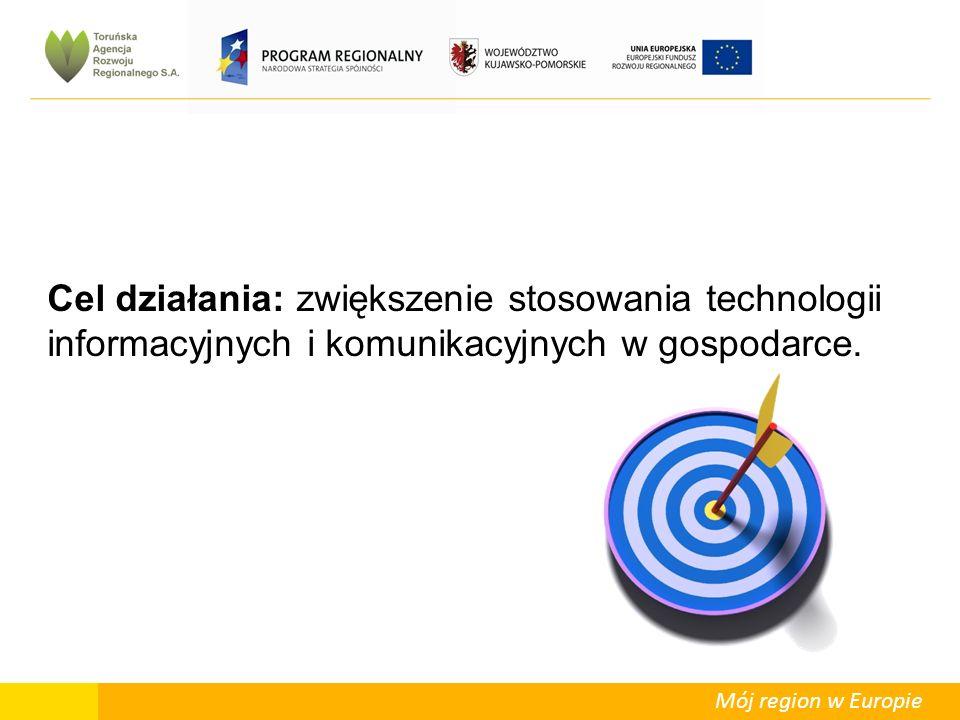 Mój region w Europie Cel działania: zwiększenie stosowania technologii informacyjnych i komunikacyjnych w gospodarce.
