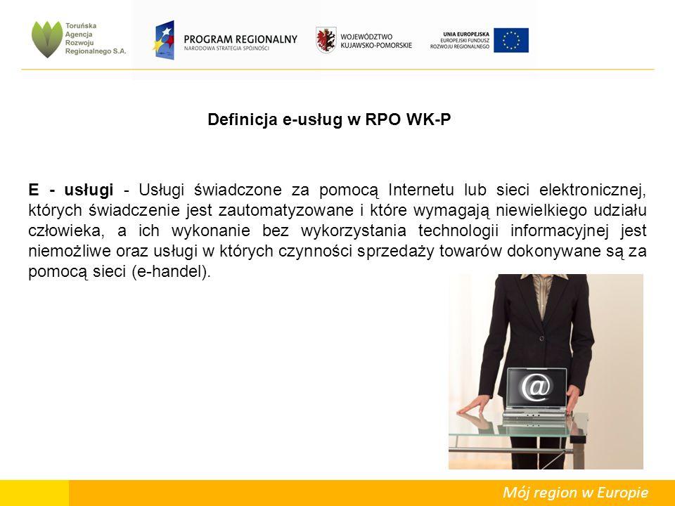 Mój region w Europie E - usługi - Usługi świadczone za pomocą Internetu lub sieci elektronicznej, których świadczenie jest zautomatyzowane i które wymagają niewielkiego udziału człowieka, a ich wykonanie bez wykorzystania technologii informacyjnej jest niemożliwe oraz usługi w których czynności sprzedaży towarów dokonywane są za pomocą sieci (e-handel).