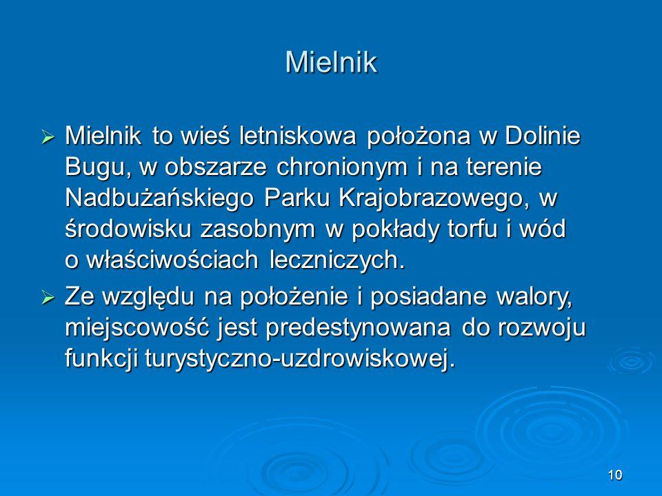 10 Mielnik  Mielnik to wieś letniskowa położona w Dolinie Bugu, w obszarze chronionym i na terenie Nadbużańskiego Parku Krajobrazowego, w środowisku zasobnym w pokłady torfu i wód o właściwościach leczniczych.