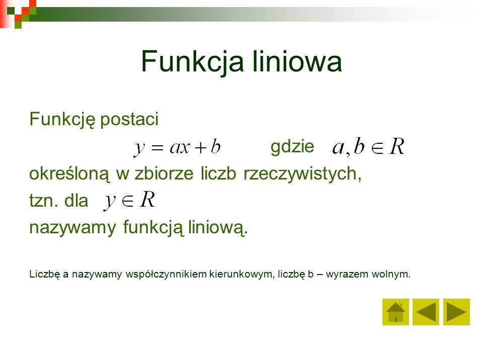Funkcja liniowa Funkcję postaci gdzie określoną w zbiorze liczb rzeczywistych, tzn.