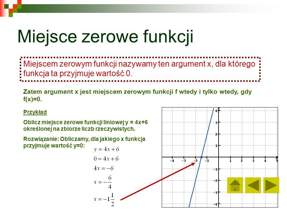 Przykład Oblicz miejsce zerowe funkcji liniowej y = 4x+6 określonej na zbiorze liczb rzeczywistych.