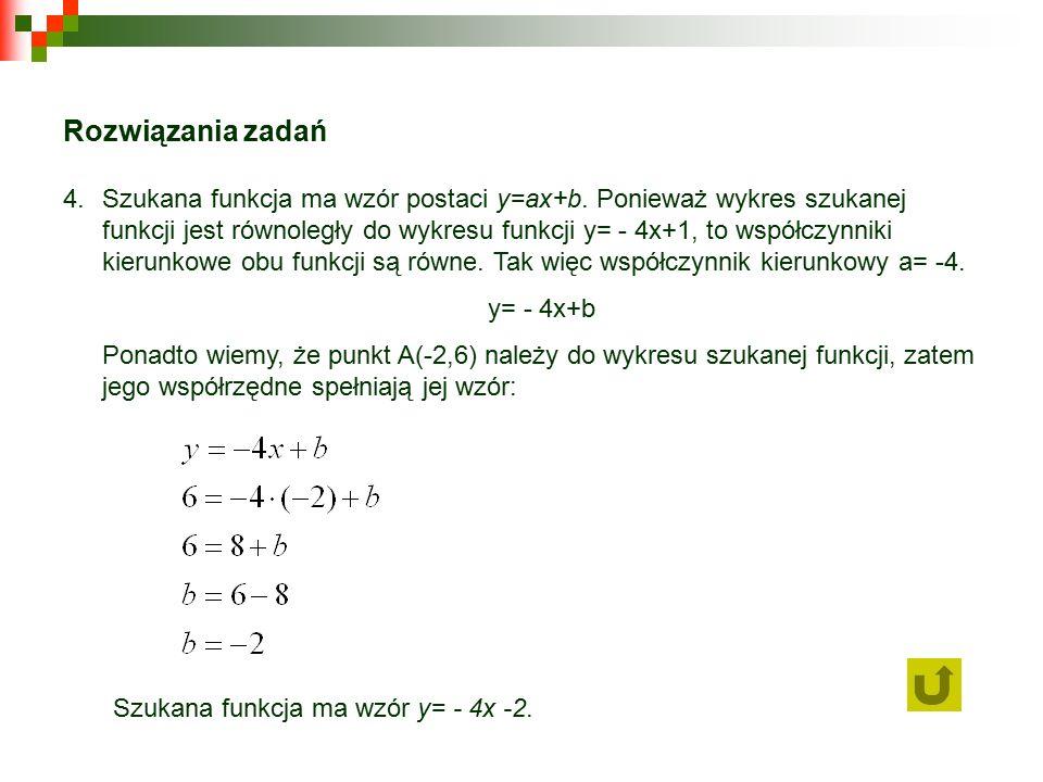 Rozwiązania zadań 4.Szukana funkcja ma wzór postaci y=ax+b.