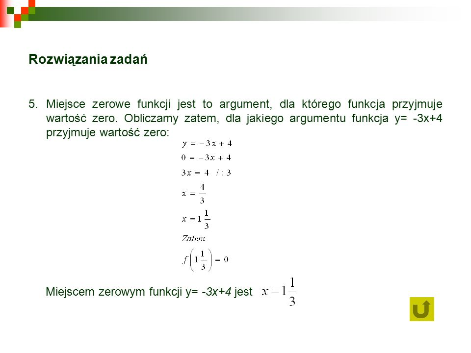 Rozwiązania zadań 5.Miejsce zerowe funkcji jest to argument, dla którego funkcja przyjmuje wartość zero.