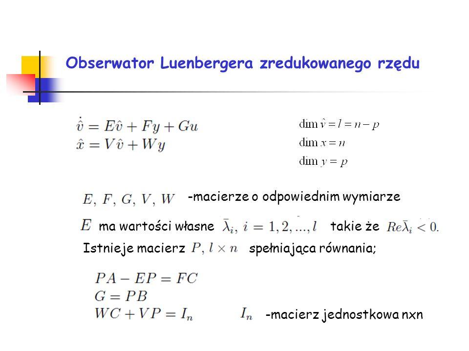 Obserwator Luenbergera zredukowanego rzędu -macierze o odpowiednim wymiarze ma wartości własnetakie że Istnieje macierzspełniająca równania; -macierz jednostkowa nxn