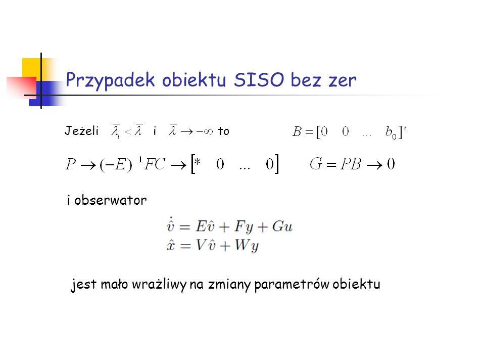 Przypadek obiektu SISO bez zer Jeżeli i to i obserwator jest mało wrażliwy na zmiany parametrów obiektu