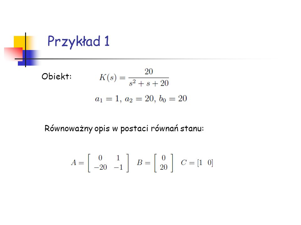 Przykład 1 Obiekt: Równoważny opis w postaci równań stanu: