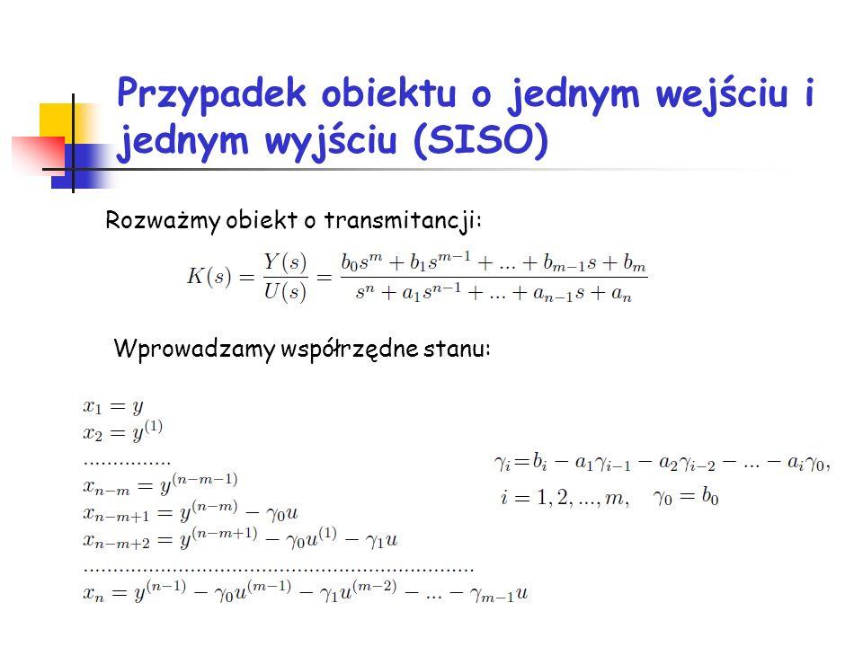 Przypadek obiektu o jednym wejściu i jednym wyjściu (SISO) Rozważmy obiekt o transmitancji: Wprowadzamy współrzędne stanu: