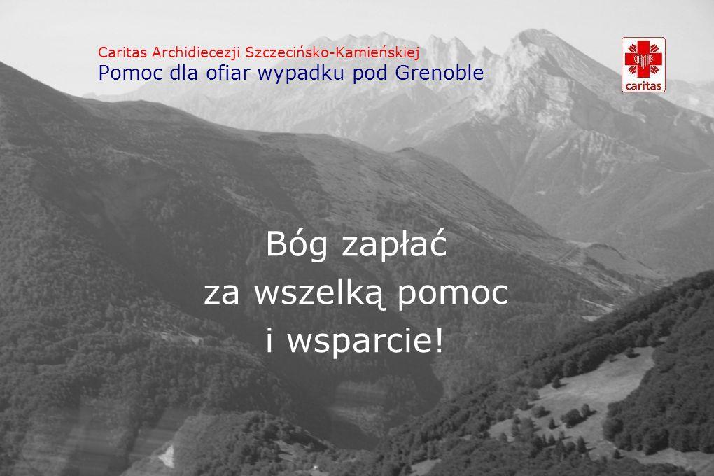 Caritas Archidiecezji Szczecińsko-Kamieńskiej Pomoc dla ofiar wypadku pod Grenoble Bóg zapłać za wszelką pomoc i wsparcie!