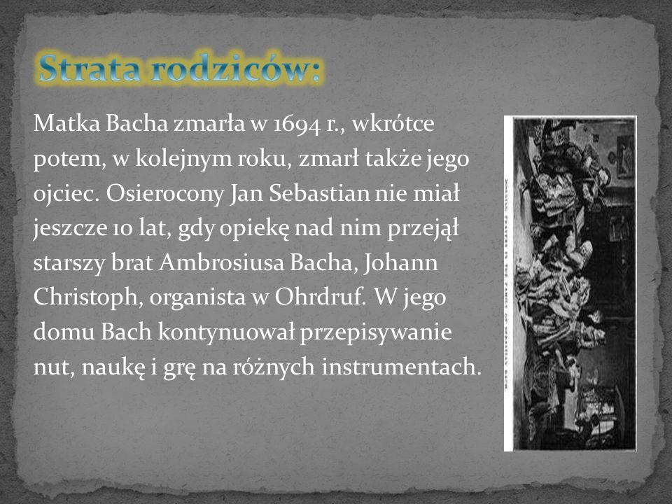 Matka Bacha zmarła w 1694 r., wkrótce potem, w kolejnym roku, zmarł także jego ojciec. Osierocony Jan Sebastian nie miał jeszcze 10 lat, gdy opiekę na