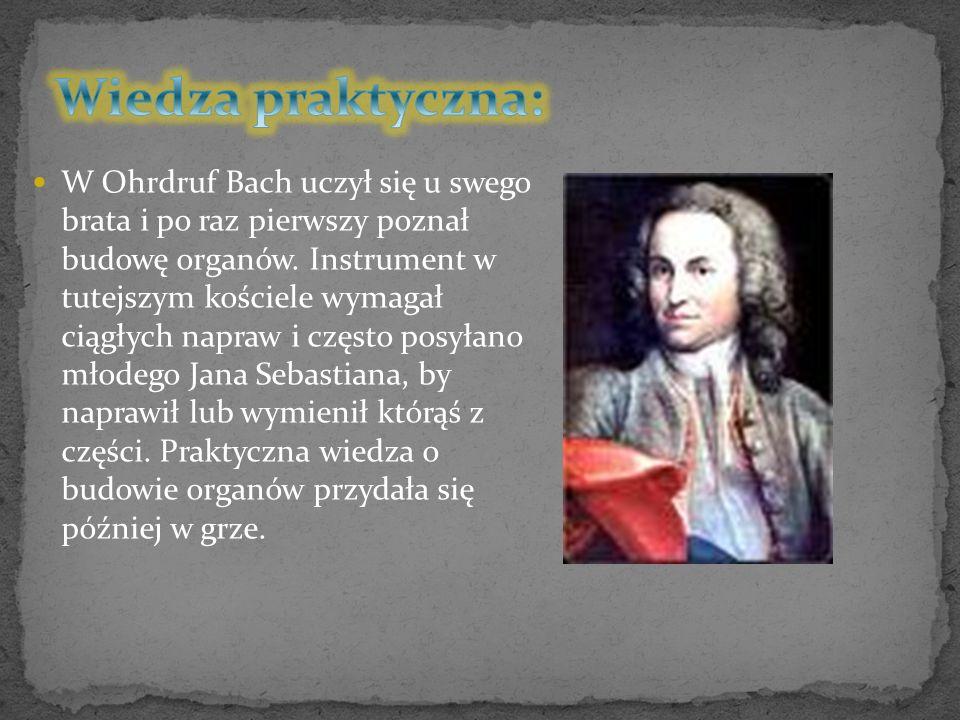 W Ohrdruf Bach uczył się u swego brata i po raz pierwszy poznał budowę organów. Instrument w tutejszym kościele wymagał ciągłych napraw i często posył