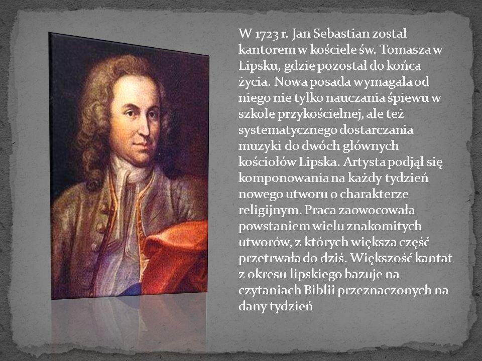 W 1723 r. Jan Sebastian został kantorem w kościele św. Tomasza w Lipsku, gdzie pozostał do końca życia. Nowa posada wymagała od niego nie tylko naucza