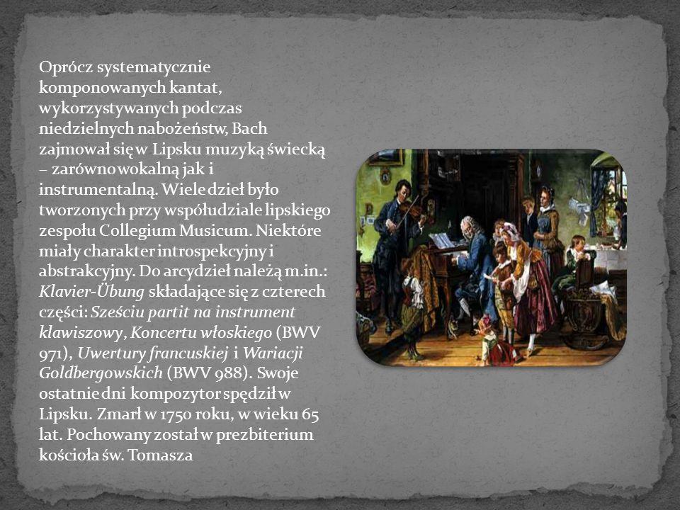Oprócz systematycznie komponowanych kantat, wykorzystywanych podczas niedzielnych nabożeństw, Bach zajmował się w Lipsku muzyką świecką – zarówno woka