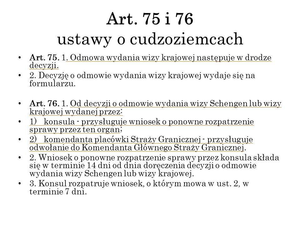 Art. 75 i 76 ustawy o cudzoziemcach Art. 75. 1. Odmowa wydania wizy krajowej następuje w drodze decyzji. 2. Decyzję o odmowie wydania wizy krajowej wy