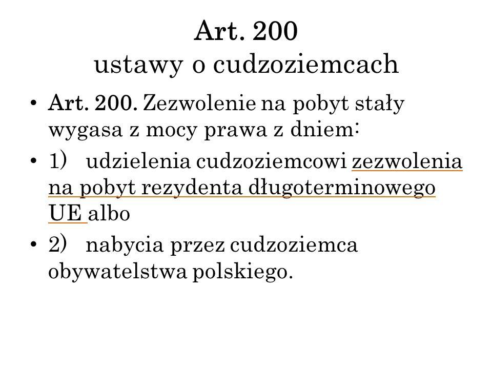 Art. 200 ustawy o cudzoziemcach Art. 200. Zezwolenie na pobyt stały wygasa z mocy prawa z dniem: 1) udzielenia cudzoziemcowi zezwolenia na pobyt rezyd