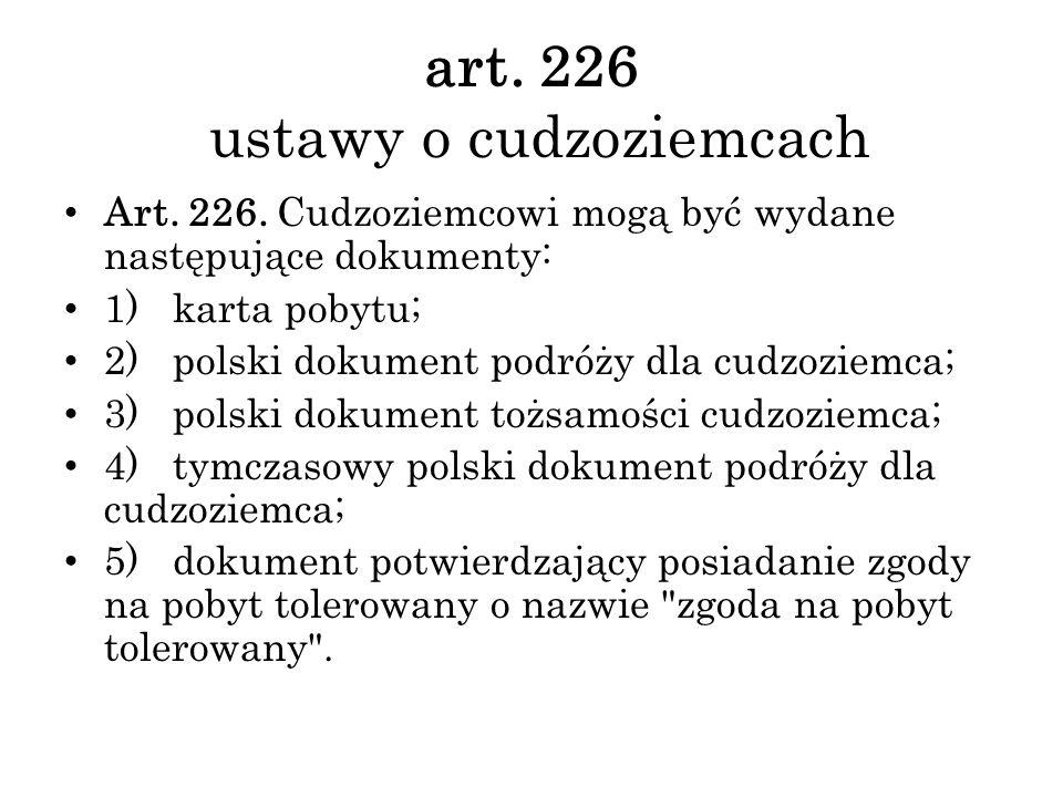 art. 226 ustawy o cudzoziemcach Art. 226. Cudzoziemcowi mogą być wydane następujące dokumenty: 1) karta pobytu; 2) polski dokument podróży dla cudzozi