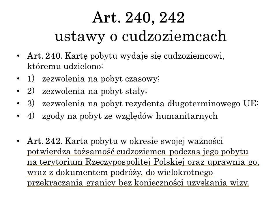 Art. 240, 242 ustawy o cudzoziemcach Art. 240. Kartę pobytu wydaje się cudzoziemcowi, któremu udzielono: 1) zezwolenia na pobyt czasowy; 2) zezwolenia
