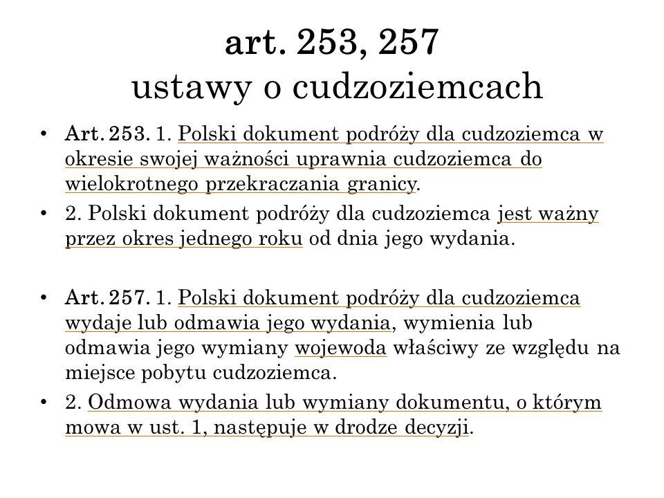 art. 253, 257 ustawy o cudzoziemcach Art. 253. 1. Polski dokument podróży dla cudzoziemca w okresie swojej ważności uprawnia cudzoziemca do wielokrotn