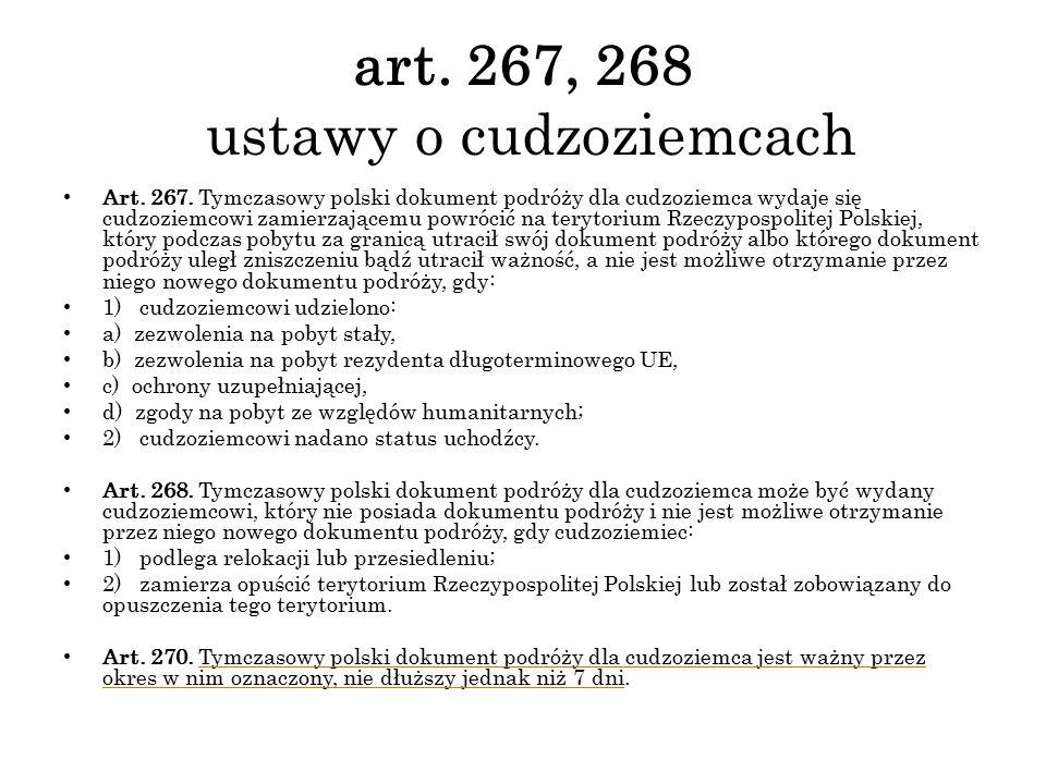 art. 267, 268 ustawy o cudzoziemcach Art. 267. Tymczasowy polski dokument podróży dla cudzoziemca wydaje się cudzoziemcowi zamierzającemu powrócić na