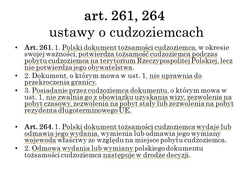 art. 261, 264 ustawy o cudzoziemcach Art. 261. 1. Polski dokument tożsamości cudzoziemca, w okresie swojej ważności, potwierdza tożsamość cudzoziemca