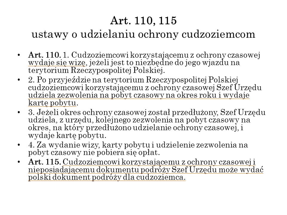 Art. 110, 115 ustawy o udzielaniu ochrony cudzoziemcom Art. 110. 1. Cudzoziemcowi korzystającemu z ochrony czasowej wydaje się wizę, jeżeli jest to ni