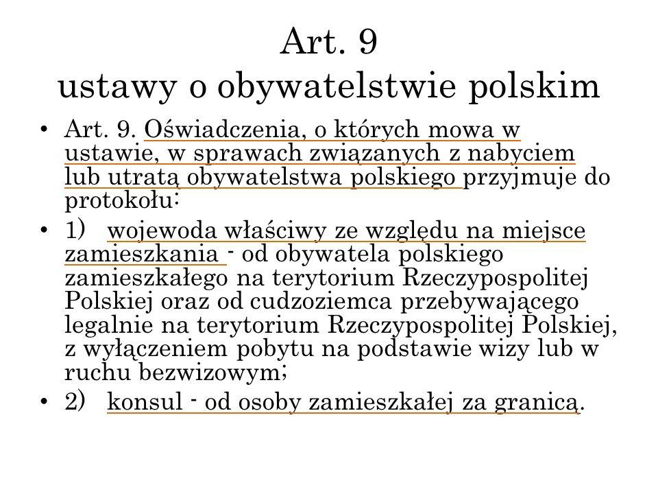 Art. 9 ustawy o obywatelstwie polskim Art. 9. Oświadczenia, o których mowa w ustawie, w sprawach związanych z nabyciem lub utratą obywatelstwa polskie