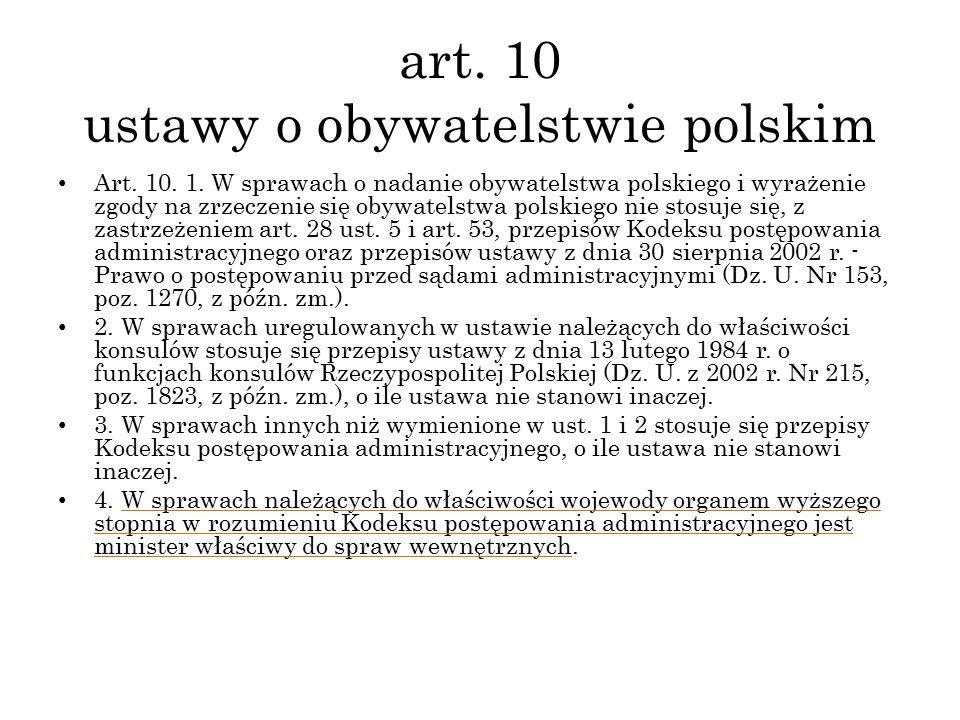 art. 10 ustawy o obywatelstwie polskim Art. 10. 1. W sprawach o nadanie obywatelstwa polskiego i wyrażenie zgody na zrzeczenie się obywatelstwa polski