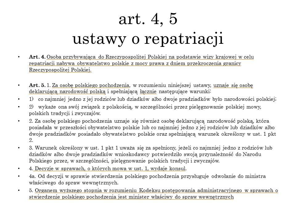 art. 4, 5 ustawy o repatriacji Art. 4. Osoba przybywająca do Rzeczypospolitej Polskiej na podstawie wizy krajowej w celu repatriacji nabywa obywatelst