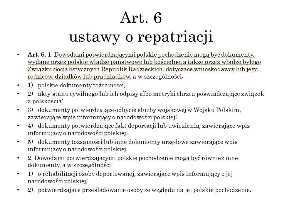 Art. 6 ustawy o repatriacji Art. 6. 1. Dowodami potwierdzającymi polskie pochodzenie mogą być dokumenty, wydane przez polskie władze państwowe lub koś