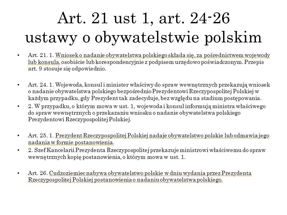 Art. 21 ust 1, art. 24-26 ustawy o obywatelstwie polskim Art. 21. 1. Wniosek o nadanie obywatelstwa polskiego składa się, za pośrednictwem wojewody lu