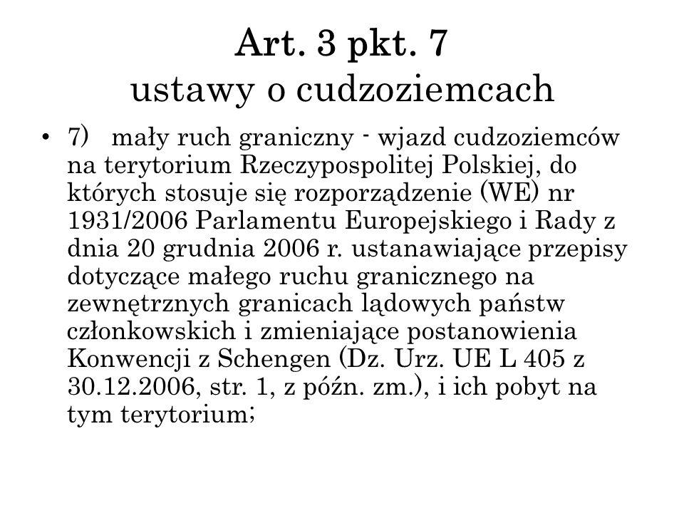 Art. 3 pkt. 7 ustawy o cudzoziemcach 7) mały ruch graniczny - wjazd cudzoziemców na terytorium Rzeczypospolitej Polskiej, do których stosuje się rozpo