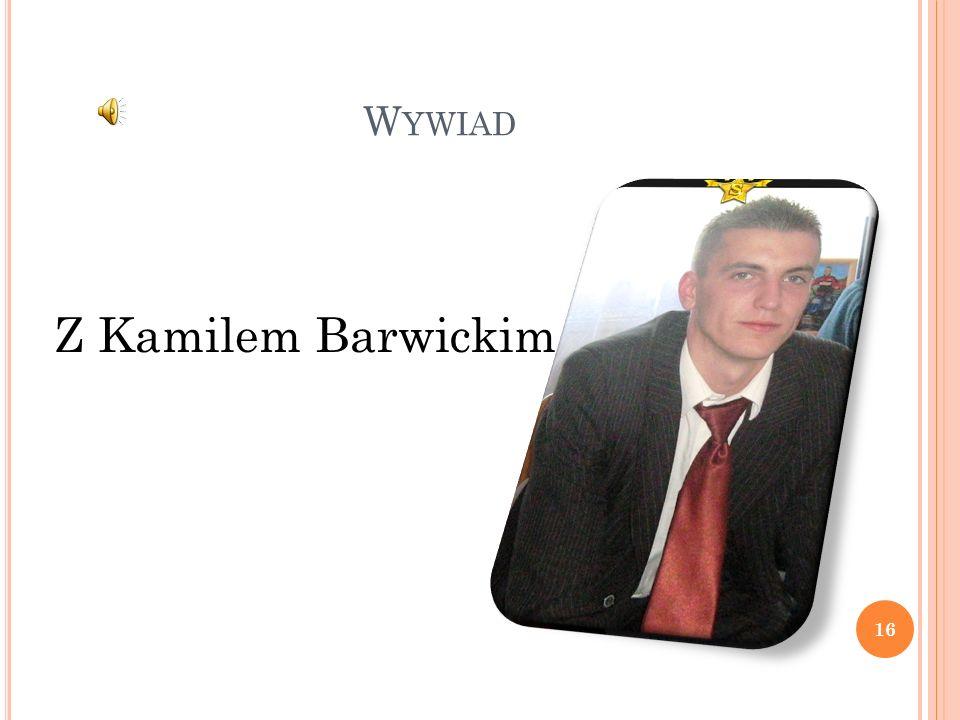 W YWIAD Z Kamilem Barwickim 16