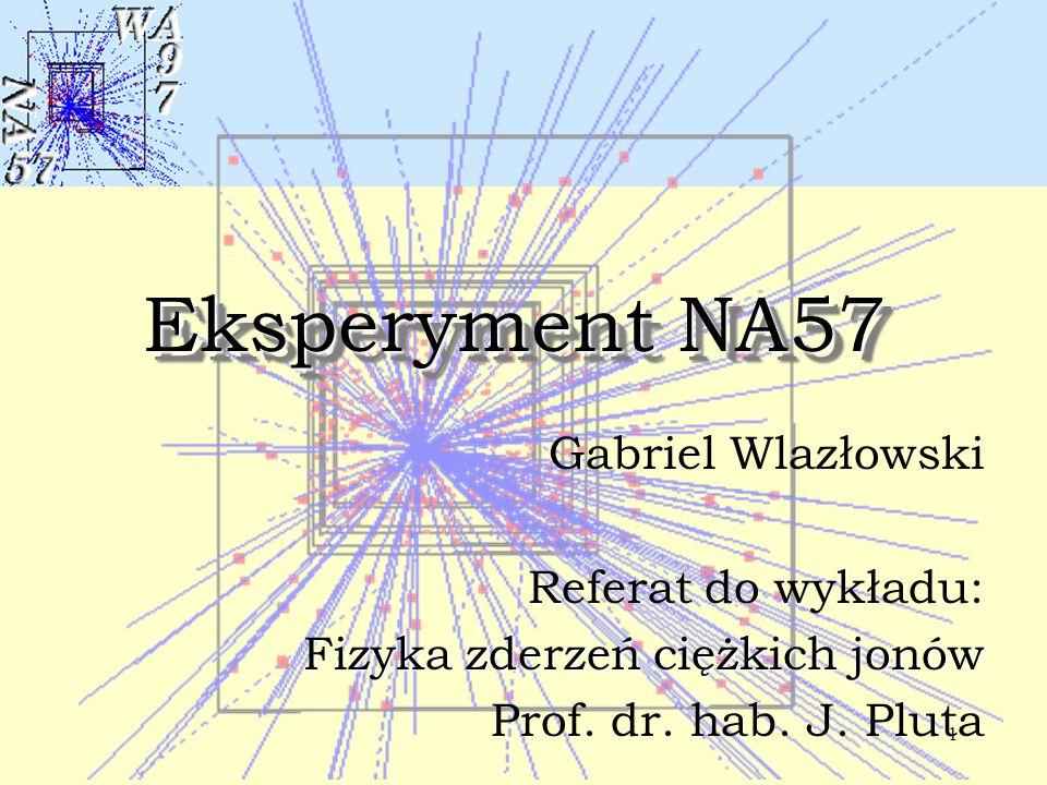 1 Eksperyment NA57 Gabriel Wlazłowski Referat do wykładu: Fizyka zderzeń ciężkich jonów Prof. dr. hab. J. Pluta