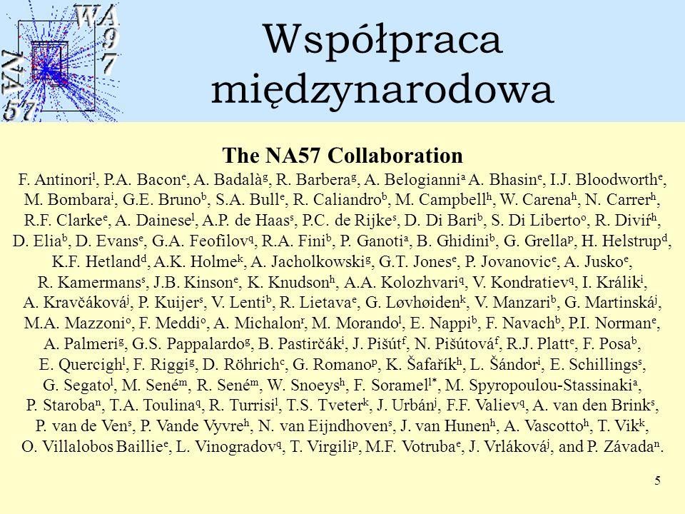 5 Współpraca międzynarodowa The NA57 Collaboration F. Antinori l, P.A. Bacon e, A. Badalà g, R. Barbera g, A. Belogianni a A. Bhasin e, I.J. Bloodwort