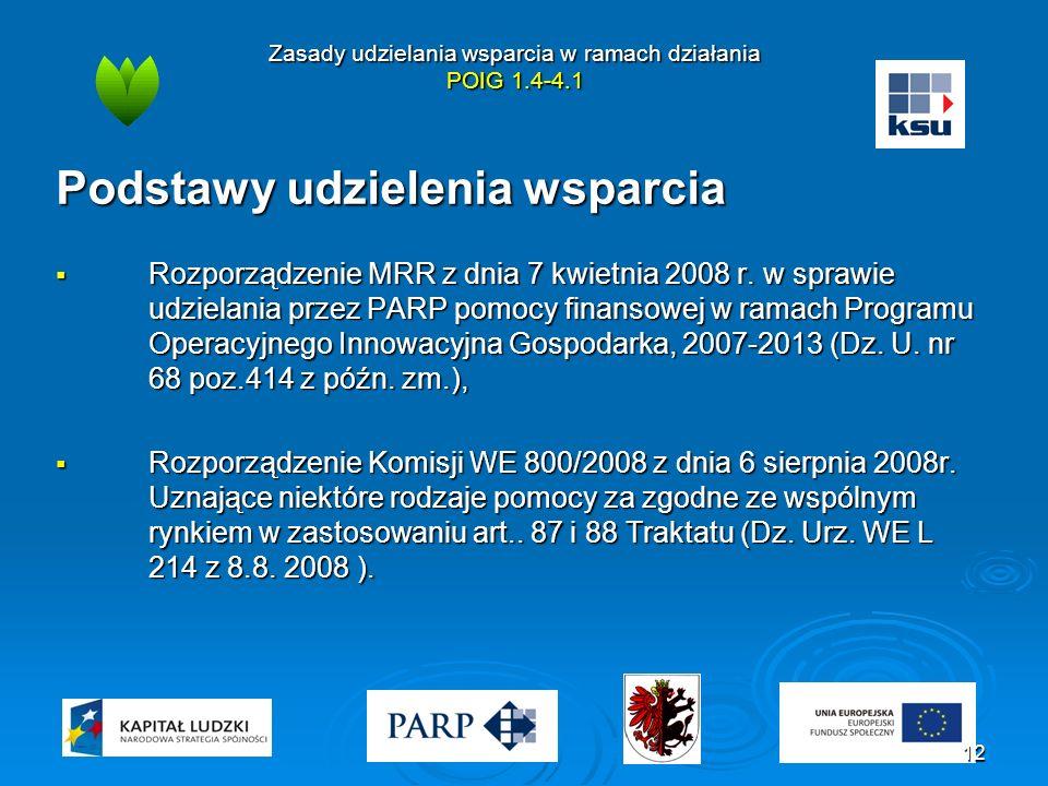 Zasady udzielania wsparcia w ramach działania POIG 1.4-4.1 Podstawy udzielenia wsparcia  Rozporządzenie MRR z dnia 7 kwietnia 2008 r.