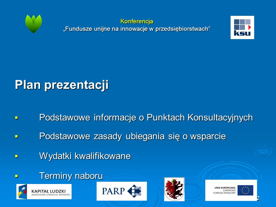 """Konferencja """"Fundusze unijne na innowacje w przedsiębiorstwach Plan prezentacji  Podstawowe informacje o Punktach Konsultacyjnych  Podstawowe zasady ubiegania się o wsparcie  Wydatki kwalifikowane  Terminy naboru 2"""