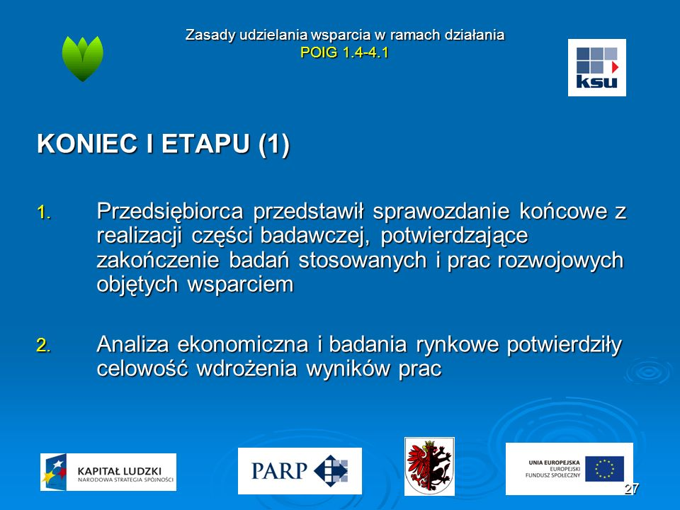Zasady udzielania wsparcia w ramach działania POIG 1.4-4.1 KONIEC I ETAPU (1) 1. Przedsiębiorca przedstawił sprawozdanie końcowe z realizacji części b