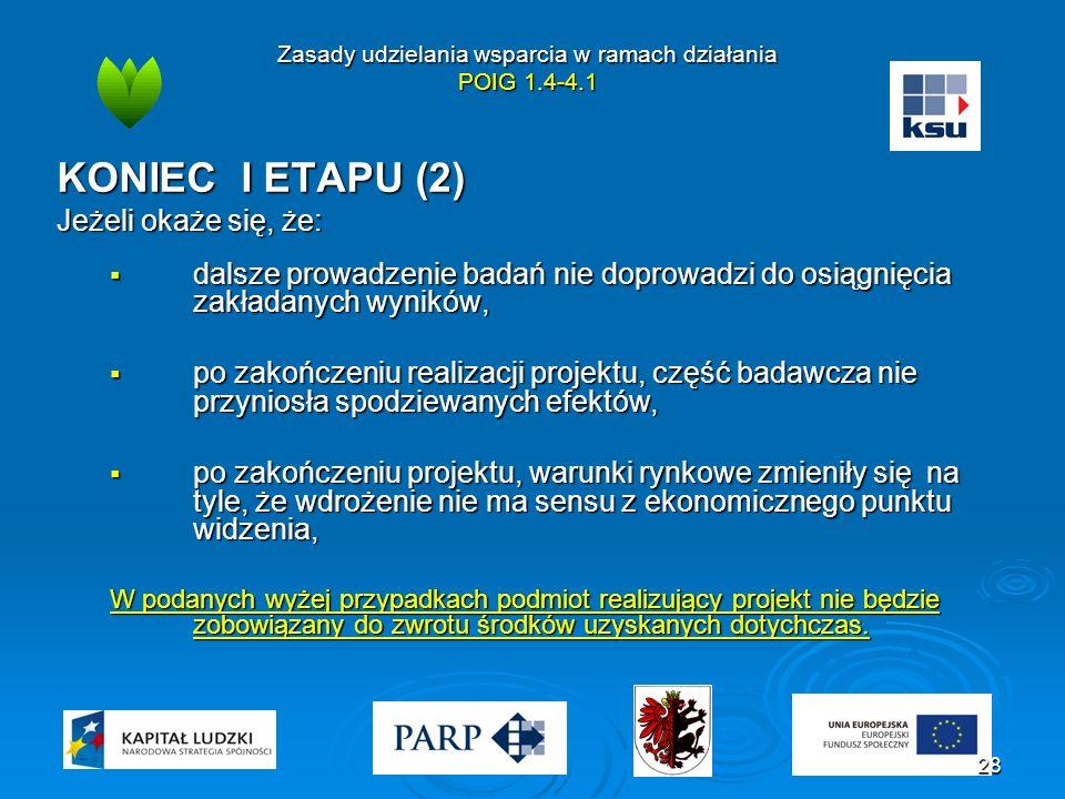 Zasady udzielania wsparcia w ramach działania POIG 1.4-4.1 KONIEC I ETAPU (2) Jeżeli okaże się, że:  dalsze prowadzenie badań nie doprowadzi do osiąg