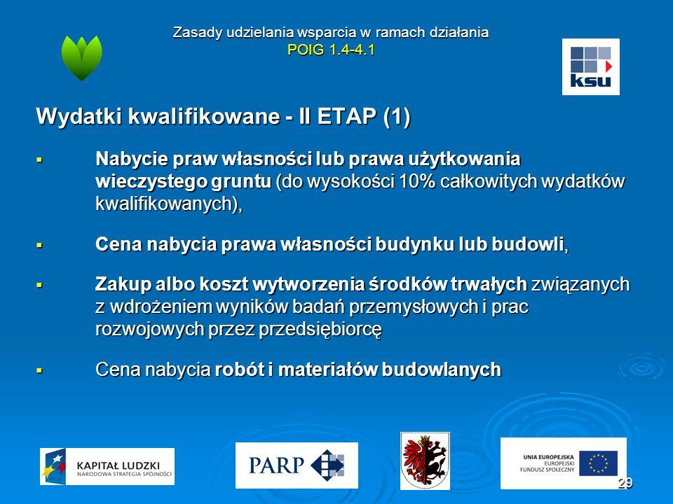 Zasady udzielania wsparcia w ramach działania POIG 1.4-4.1 Wydatki kwalifikowane - II ETAP (1)  Nabycie praw własności lub prawa użytkowania wieczyst