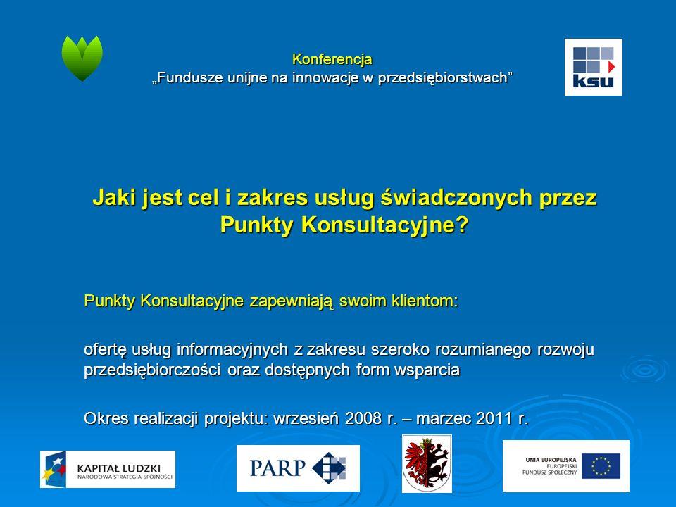 """Konferencja """"Fundusze unijne na innowacje w przedsiębiorstwach"""" Jaki jest cel i zakres usług świadczonych przez Punkty Konsultacyjne? Punkty Konsultac"""