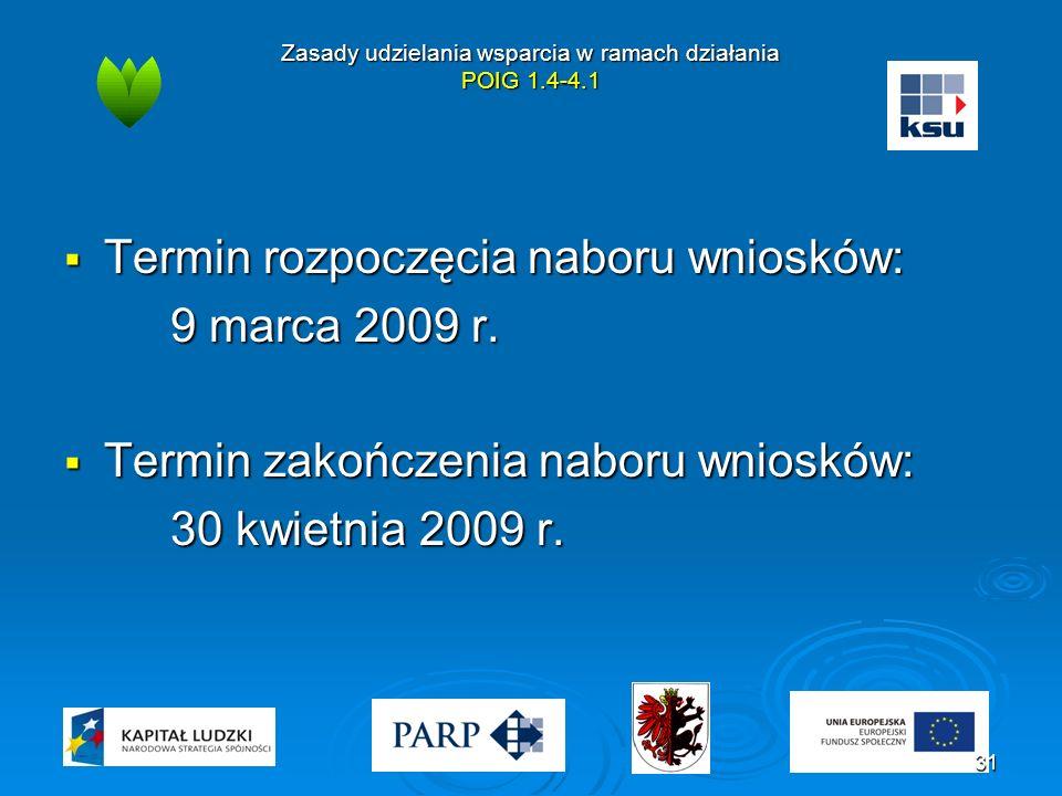 Zasady udzielania wsparcia w ramach działania POIG 1.4-4.1  Termin rozpoczęcia naboru wniosków: 9 marca 2009 r.  Termin zakończenia naboru wniosków: