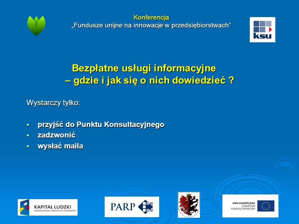 """Konferencja """"Fundusze unijne na innowacje w przedsiębiorstwach"""" Bezpłatne usługi informacyjne – gdzie i jak się o nich dowiedzieć ? Wystarczy tylko: """