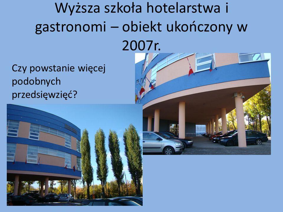 Wyższa szkoła hotelarstwa i gastronomi – obiekt ukończony w 2007r.